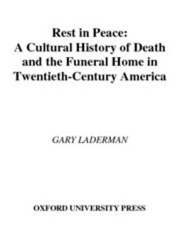 Rest in Peace : A Cultural History of Death and the Funeral Home in Twentieth-Century America