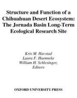Havstad, Kris M. - Structure and Function of a Chihuahuan Desert Ecosystem : The Jornada Basin Long-Term Ecological Research Site, ebook