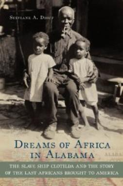 Diouf, Sylviane A. - Dreams of Africa in Alabama: The Slave Ship Clotilda and the Story of the Last Africans Brought to America, ebook