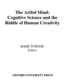 Turner, Mark - The Artful Mind : Cognitive Science and the Riddle of Human Creativity, ebook