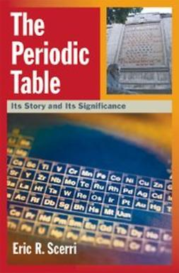 Scerri, Eric R. - The Periodic Table : Its Story and Its Significance, ebook