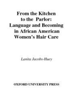 Jacobs-Huey, Lanita - From the Kitchen to the Parlor : Language and Becoming in African American Women's Hair Care, ebook