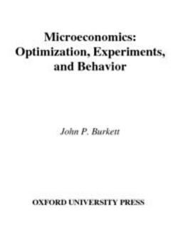 Burkett, John P. - Microeconomics : Optimization, Experiments, and Behavior, ebook