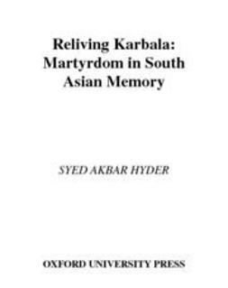 Hyder, Syed Akbar - Reliving Karbala : Martyrdom in South Asian Memory, ebook