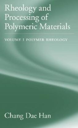 Han, Chang Dae - Rheology and Processing of Polymeric Materials : Volume 1: Polymer Rheology, ebook