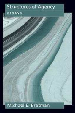 Bratman, Michael E. - Structures of Agency : Essays, ebook