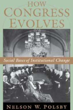 Polsby, Nelson W. - How Congress Evolves : Social Bases of Institutional Change, ebook