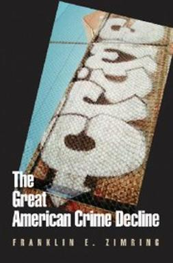 Zimring, Franklin E. - The Great American Crime Decline, ebook