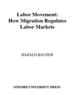 Bauder, Harald - Labor Movement : How Migration Regulates Labor Markets, ebook