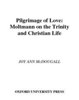 McDougall, Joy Ann - Pilgrimage of Love : Moltmann on the Trinity and Christian Life, ebook
