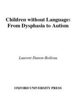 Danon-Boileau, Laurent - Children without Language : From Dysphasia to Autism, ebook