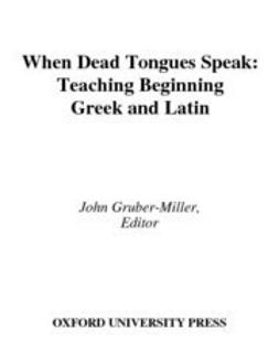 Gruber-Miller, John - When Dead Tongues Speak : Teaching Beginning Greek and Latin, ebook
