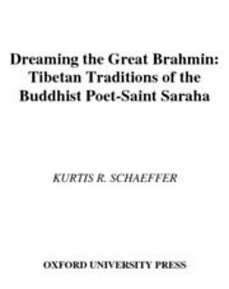 Schaeffer, Kurtis R. - Dreaming the Great Brahmin : Tibetan Traditions of the Buddhist Poet-Saint Saraha, ebook