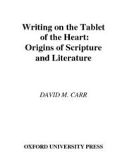 Carr, David M. - Writing on the Tablet of the Heart : Origins of Scripture and Literature, e-bok