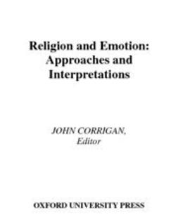 Corrigan, John - Religion and Emotion : Approaches and Interpretations, ebook