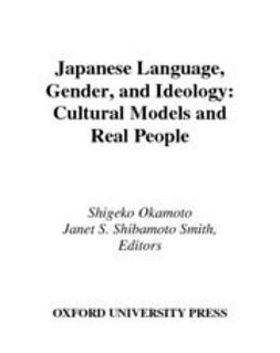 Okamoto, Shigeko - Japanese Language, Gender, and Ideology : Cultural Models and Real People, ebook