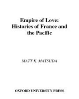 Matsuda, Matt K. - Empire of Love : Histories of France and the Pacific, ebook