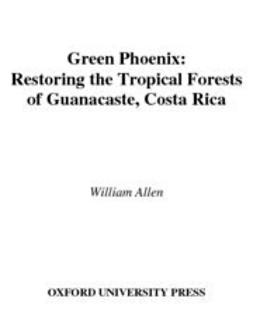 Allen, William - Green Phoenix : Restoring the Tropical Forests of Guanacaste, Costa Rica, e-bok