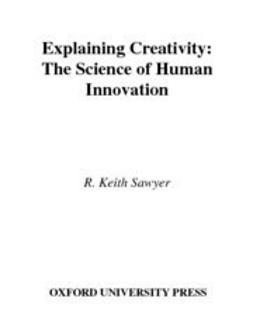 Sawyer, R. Keith - Explaining Creativity : The Science of Human Innovation, ebook