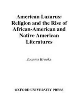 American Lazarus : Religion and the Rise of African-American and Native American Literatures