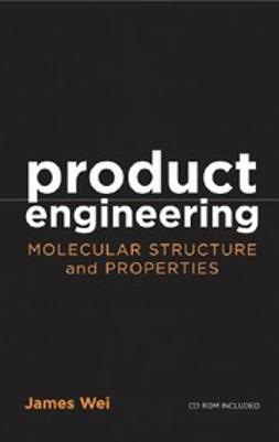 Wei, James - Product Engineering : Molecular Structure and Properties, ebook