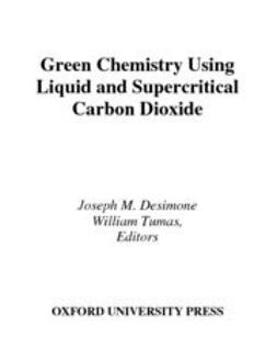 DeSimone, Joseph M. - Green Chemistry Using Liquid and Supercritical Carbon Dioxide, ebook