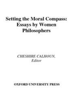 Calhoun, Cheshire - Setting the Moral Compass : Essays by Women Philosophers, e-kirja