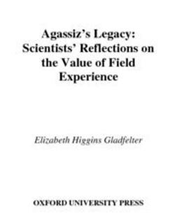 Gladfelter, Elizabeth Higgins - Agassiz's Legacy : Scientists' Reflections on the Value of Field Experience, ebook