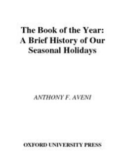 Aveni, Anthony F. - The Book of the Year : A Brief History of Our Holidays, ebook