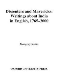 Sabin, Margery - Dissenters and Mavericks : Writings About India in English, 1765-2000, ebook