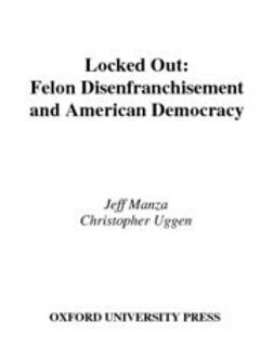 Manza, Jeff - Locked Out : Felon Disenfranchisement and American Democracy, ebook