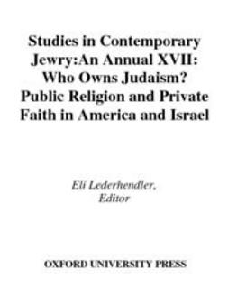 Lederhendler, Eli - Studies in Contemporary Jewry : Volume XVII: Who Owns Judaism? Public Religion and Private Faith in America and Israel, e-kirja