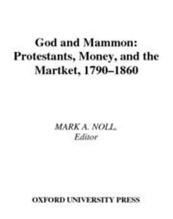 Noll, Mark A. - God and Mammon : Protestants, Money, and the Market, 1790-1860, e-bok
