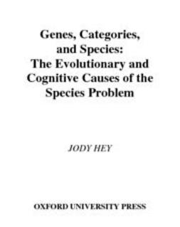 Hey, Jody - Genes, Categories, and Species : The Evolutionary and Cognitive Cause of the Species Problem, ebook