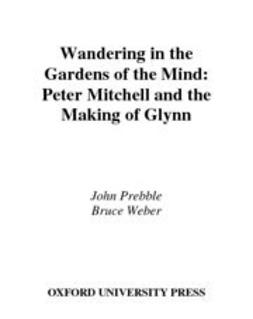 Prebble, John - Wandering in the Gardens of the Mind : Peter Mitchell and the Making of Glynn, e-kirja