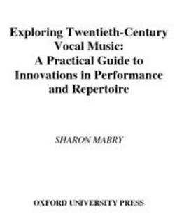 Mabry, Sharon - Exploring Twentieth-Century Vocal Music : A Practical Guide to Innovations in Performance and Repertoire, ebook