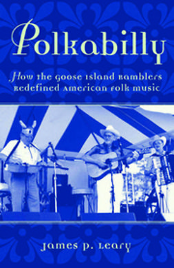Leary, James P. - Polkabilly : How the Goose Island Ramblers Redefined American Folk Music Includes CD, ebook