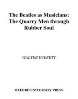 Everett, Walter - The Beatles As Musicians : The Quarry Men through Rubber Soul, ebook