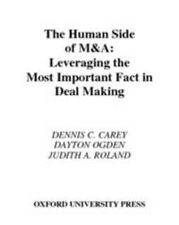 Carey, Dennis C. - The Human Side of M & A : How CEOs Leverage the Most Important Asset in Deal Making, e-kirja