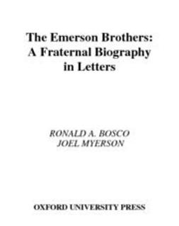 Bosco, Ronald A. - The Emerson Brothers : A Fraternal Biography in Letters, ebook