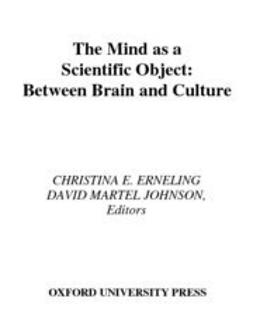 Erneling, Christina E. - The Mind As a Scientific Object : Between Brain and Culture, ebook