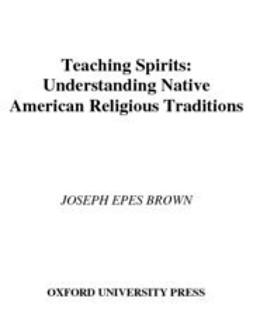 Brown, Joseph Epes - Teaching Spirits : Understanding Native American Religious Traditions, ebook