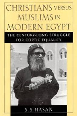 Hasan, S. S. - Christians versus Muslims in Modern Egypt : The Century-Long Struggle for Coptic Equality, ebook