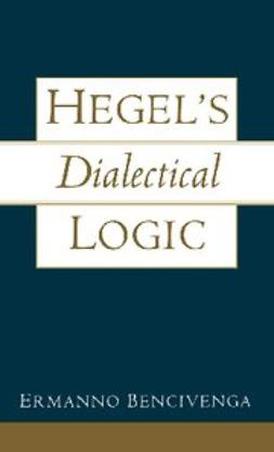 Bencivenga, Ermanno - Hegel's Dialectical Logic, ebook
