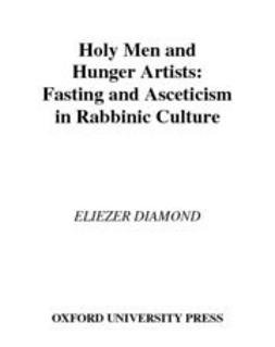 Diamond, Eliezer - Holy Men and Hunger Artists : Fasting and Asceticism in Rabbinic Culture, ebook
