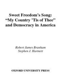 "Branham, Robert James - Sweet Freedom's Song : ""My Country 'Tis of Thee"" and Democracy in America, ebook"