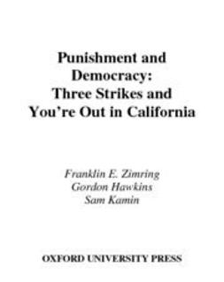 Hawkins, Gordon - Punishment and Democracy : Three Strikes and You're Out in California, ebook