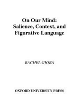 Giora, Rachel - On Our Mind : Salience, Context, and Figurative Language, ebook