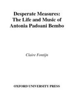 Fontijn, Claire - Desperate Measures : The Life and Music of Antonia Padoani Bembo Book and CD, ebook
