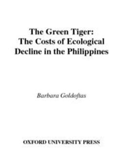 Goldoftas, Barbara - The Green Tiger : The Costs of Ecological Decline in the Philippines, e-bok